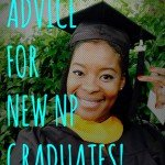 ADVICE FOR NEW NURSE PRACTITIONER GRADUATES!